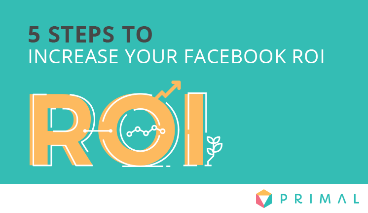5 Steps To Maximising Your Facebook Spend by 2X