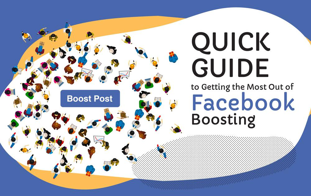 The Quick Guide To Getting The Most Out Of Facebook Boosting
